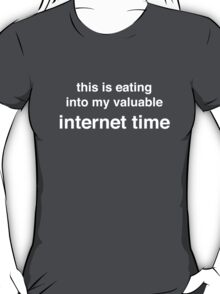 This is eating into my valuable internet time (White Text) T-Shirt