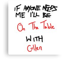 If Anyone Needs Me - Cullen Canvas Print
