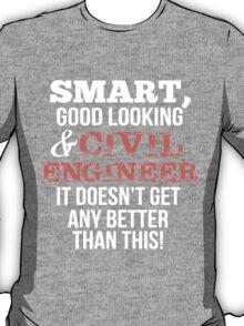 Smart Good Looking Civil Engineer T-shirt T-Shirt