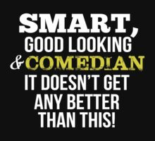 Smart Good Looking Comedian T-shirt by musthavetshirts