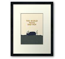 The world needs bad men Framed Print