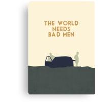The world needs bad men Canvas Print
