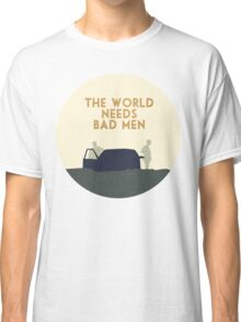The world needs bad men Classic T-Shirt