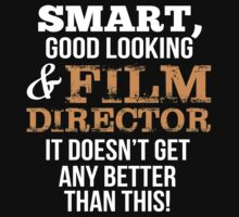 Smart Good Looking Film Director T-shirt by musthavetshirts