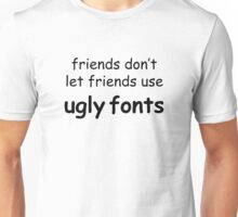 Friends don't let friends use ugly fonts Unisex T-Shirt