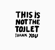 This Is Not The Toilet Thank You Unisex T-Shirt