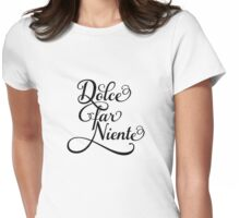 """Dolce far niente, """"sweet idleness"""" Womens Fitted T-Shirt"""