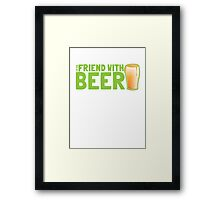 I'm the FRIEND with BEER Framed Print