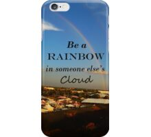 Be a Rainbow in Someone Else's Cloud iPhone Case/Skin
