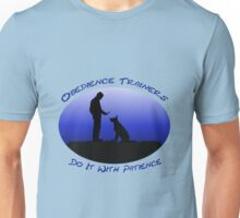 Obedience Trainers Do It With Patience Unisex T-Shirt