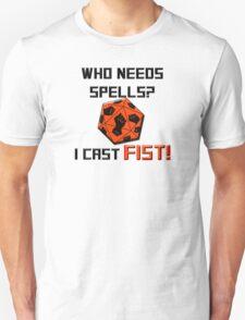 Who needs spells? I cast FIST! Unisex T-Shirt