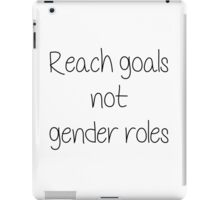 Reach goals not gender roles iPad Case/Skin
