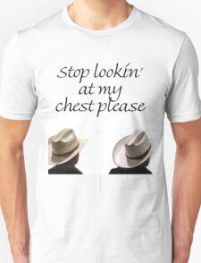 T - Stop Lookin T-Shirt