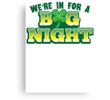 We're in for a BIG NIGHT! Shamrocks St Patrick's day design Canvas Print