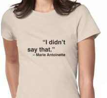 """""""I didn't say that."""" - Marie Antoinette Womens Fitted T-Shirt"""