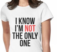 I'm not the only one Womens Fitted T-Shirt