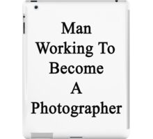 Man Working To Become A Photographer  iPad Case/Skin