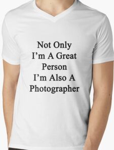 Not Only I'm A Great Person I'm Also A Photographer  Mens V-Neck T-Shirt