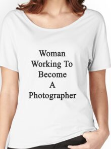 Woman Working To Become A Photographer  Women's Relaxed Fit T-Shirt