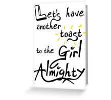 Let's have another toast to the 'Girl Almighty' Greeting Card