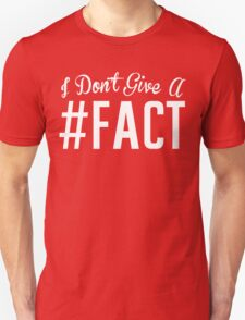 I Don't Give A Fact Unisex T-Shirt