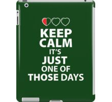 Keep Calm It's Just one of those Days (dark Color shirts) iPad Case/Skin