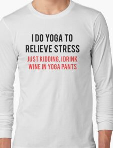 I Drink Wine In Yoga Pants Long Sleeve T-Shirt