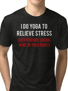 I Drink Wine In Yoga Pants Tri-blend T-Shirt