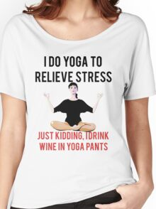 I Drink Wine In Yoga Pants Women's Relaxed Fit T-Shirt