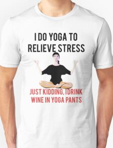 I Drink Wine In Yoga Pants Unisex T-Shirt