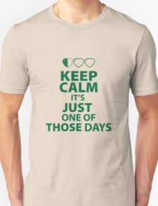 Keep Calm It's Just one of those Days (light color shirts) T-Shirt