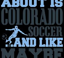 ALL I CARE ABOUT IS COLORADO SOCCER by fancytees