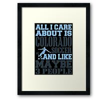 ALL I CARE ABOUT IS COLORADO SOCCER Framed Print