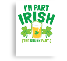 I'm PART Irish (the drunk part) with pint drink glass Canvas Print