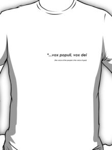 the voice of the people is the voice of god..... T-Shirt