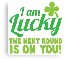 I am lucky the NEXT ROUND is on you! St Patricks day funny shamrocks design Canvas Print