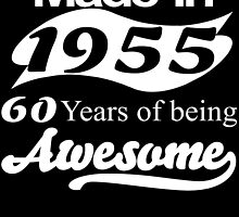 Made in 1955... 60 Years of being Awesome by fancytees