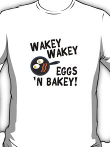 Wakey Wakey Eggs and Bakey T-Shirt