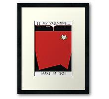 Be My Valentine... Make it so! Framed Print