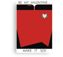 Be My Valentine... Make it so! Canvas Print