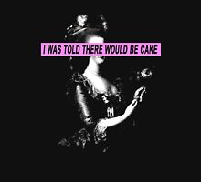 I was told there would be cake Unisex T-Shirt