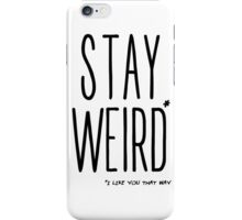 Stay Weird iPhone Case/Skin