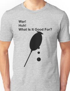 War! Huh! What is it good for? Unisex T-Shirt