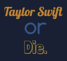 Taylor Swift or Die. Kids Clothes