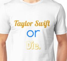 Taylor Swift or Die. Unisex T-Shirt