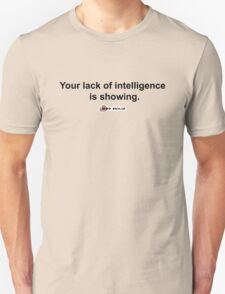 your lack of intelligence is showing Unisex T-Shirt