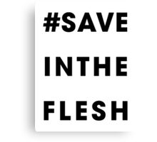 #Save In The Flesh Canvas Print