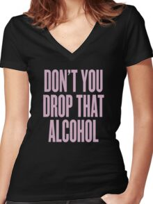 Don't You Drop That Alcohol Women's Fitted V-Neck T-Shirt
