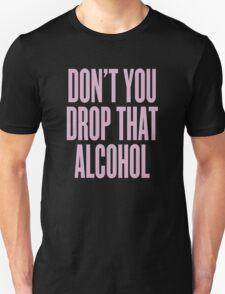 Don't You Drop That Alcohol T-Shirt