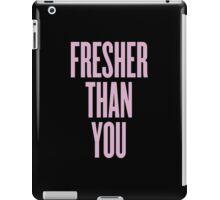 Fresher Than You iPad Case/Skin